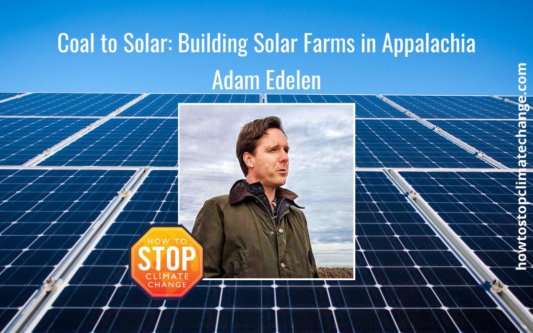 Coal to Solar: Building Solar Farms in Appalachia – Adam Edelen